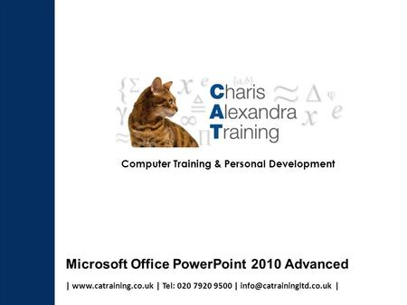 |  | Tel: 020 7920 9500 | | Computer Training & Personal Development Microsoft Office PowerPoint 2010 Advanced.