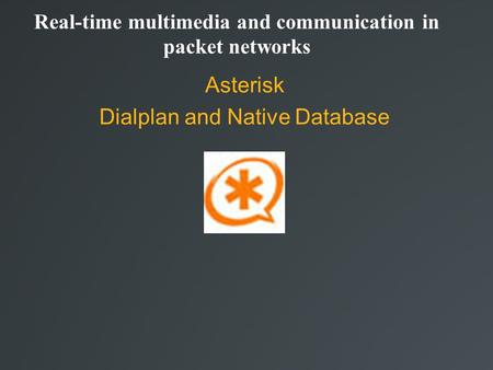 Real-time multimedia and communication in packet networks Asterisk Dialplan and Native Database.