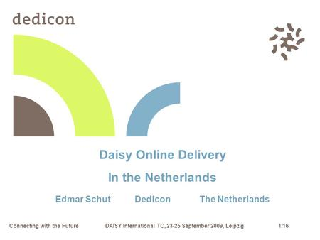 1/16Connecting with the FutureDAISY International TC, 23-25 September 2009, Leipzig Daisy Online Delivery In the Netherlands Edmar Schut Dedicon The Netherlands.