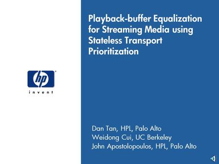 Playback-buffer Equalization for Streaming Media using Stateless Transport Prioritization Dan Tan, HPL, Palo Alto Weidong Cui, UC Berkeley John Apostolopoulos,