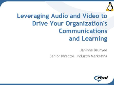 Leveraging Audio and Video to Drive Your Organization's Communications and Learning Janinne Brunyee Senior Director, Industry Marketing.