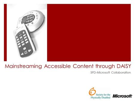 Mainstreaming Accessible Content through DAISY SPD-Microsoft Collaboration.