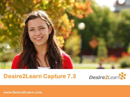 Subtitle www.Desire2Learn.com Desire2Learn Capture 7.3.