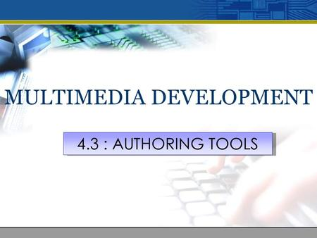 MULTIMEDIA DEVELOPMENT 4.3 : AUTHORING TOOLS. At the end of the lesson, students should be able to: 1. Describe different types of authoring tools Learning.