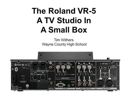The Roland VR-5 A TV Studio In A Small Box Tim Withers Wayne County High School.