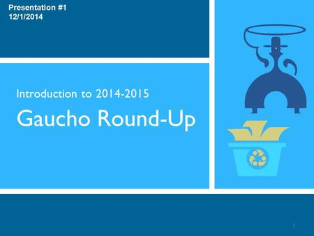 Introduction to 2014-2015 Gaucho Round-Up 1 Presentation #1 12/1/2014.