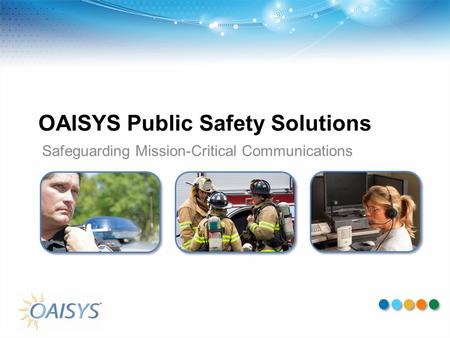 OAISYS Public Safety Solutions Safeguarding Mission-Critical Communications.