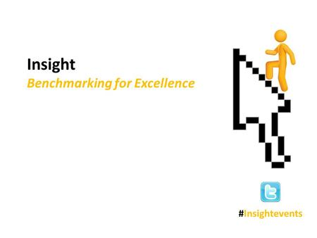 Insight Benchmarking for Excellence #Insightevents.