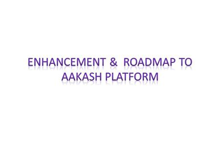 Improve Aakash II Tablet with respect to: – Higher usability, upgradability – Power consumption – Cost – Ruggedness – Quality – Manufacturability, Serviceability,