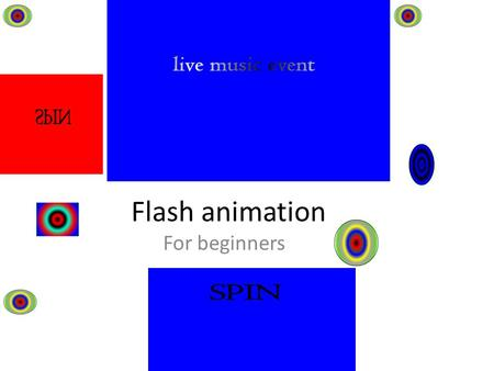 Flash animation For beginners. Lesson objectives To understand how to animate a ball To understand how to loop animations To learn how to use animation.