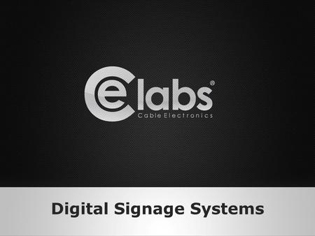 Digital Signage Systems. What can a Digital Signage System do for me? Digital Signage Systems provide you with the ability to exchange your content at.