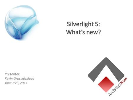 Silverlight 5: What's new? Presenter: Kevin Grossnicklaus June 25 th, 2011.