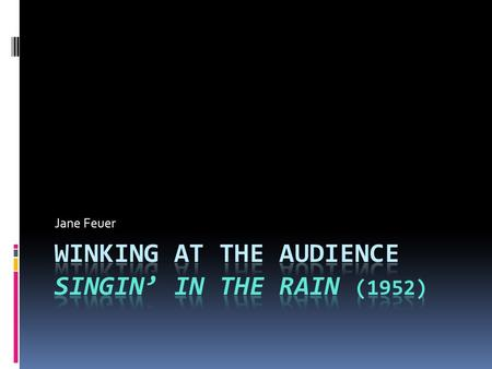 Jane Feuer. CONTEXT  Singin' in the rain represents the golden age of the MGM musical  Ode to the joy of life  No explanation was necessary  Gene.