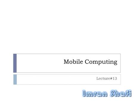 Mobile Computing Lecture#13. Lecture Contents 2 Widgets  Creating App Widget  Unsupported/Supported Views/Layouts  Widget Layout  Widget Settings.