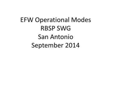 EFW Operational Modes RBSP SWG San Antonio September 2014.