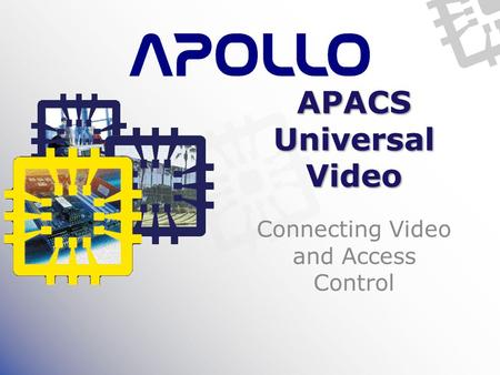 APACS Universal Video Connecting Video and Access Control.