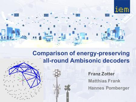 Comparison of energy-preserving and all-round Ambisonic decoders Franz Zotter Matthias Frank Hannes Pomberger.