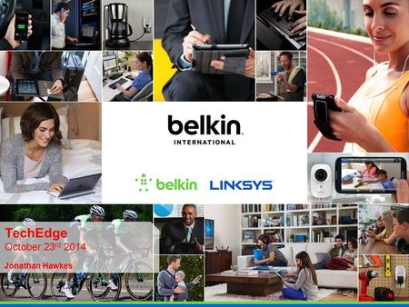 TechEdge October 23 rd 2014 Jonathan Hawkes. Belkin International, Inc. Privately Held Since 1983 Global Footprint with 37 Subsidiaries 1,200+ Employees.