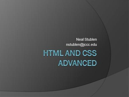 Neal Stublen Course Road Map  Create web page layouts using CSS  Manage CSS  Test website validity  Create navigation menus using.
