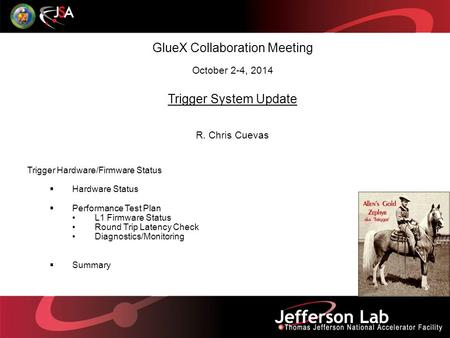 GlueX Collaboration Meeting October 2-4, 2014 Trigger System Update R. Chris Cuevas Trigger Hardware/Firmware Status  Hardware Status  Performance Test.