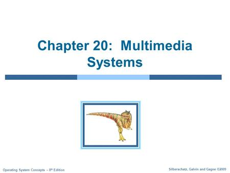 Silberschatz, Galvin and Gagne ©2009 Operating System Concepts – 8 th Edition Chapter 20: Multimedia Systems.