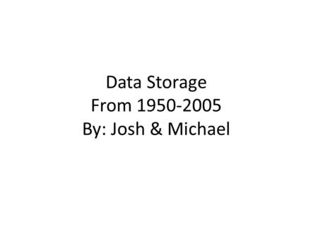 Data Storage From 1950-2005 By: Josh & Michael. Hard Drive disc 1960 Stores and retrieves digital data from a planar magnetic surface. It changed what.