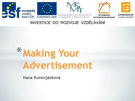 Hana Kunovjánková * Making Your Advertisement. * Discussion of questions * Task: Make your own advertisement * Pictures.
