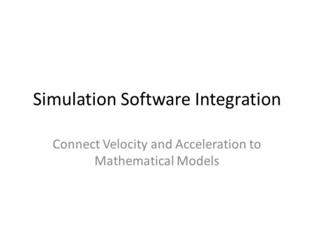 Simulation Software Integration Connect Velocity and Acceleration to Mathematical Models.