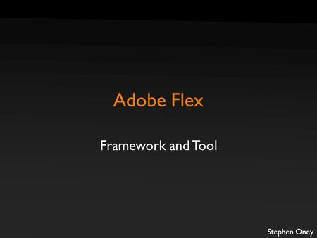 Adobe Flex Framework and Tool Stephen Oney. Brief History 2.