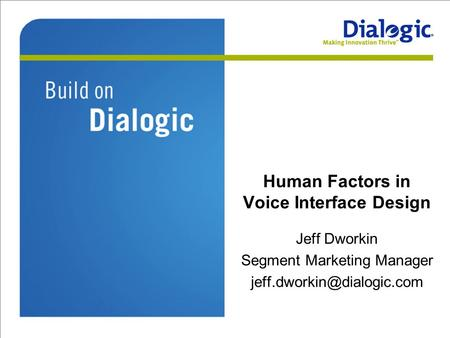 Human Factors in Voice Interface Design Jeff Dworkin Segment Marketing Manager