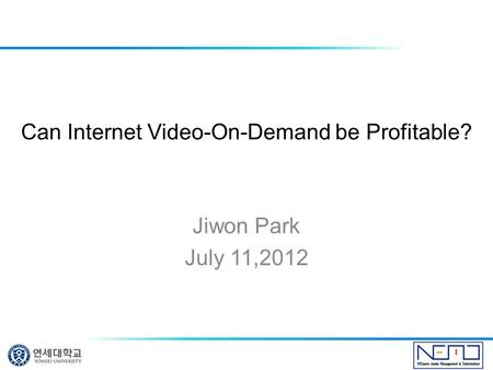 Can Internet Video-On-Demand be Profitable? Jiwon Park July 11,2012.
