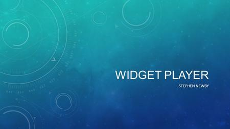WIDGET PLAYER STEPHEN NEWBY. WHAT ARE WIDGETS? Widgets are placed on the Android device's home screen Can be added, removed, resized, moved at will Stay.