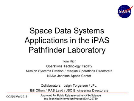 CCSDS Fall 2013 Approved For Public Release via the NASA Science and Technical Information Process DAA 29789 Space Data Systems Applications in the iPAS.