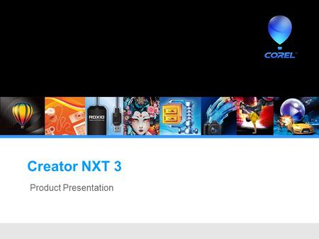 Product Presentation Creator NXT 3. Creator NXT The most comprehensive digital media suite with: State of the art data disc burning supports CDs, DVDs,