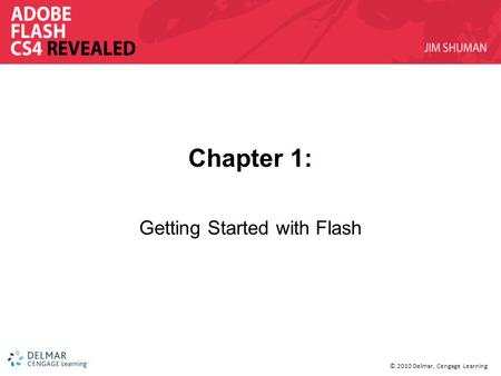 © 2010 Delmar, Cengage Learning Chapter 1: Getting Started with Flash.