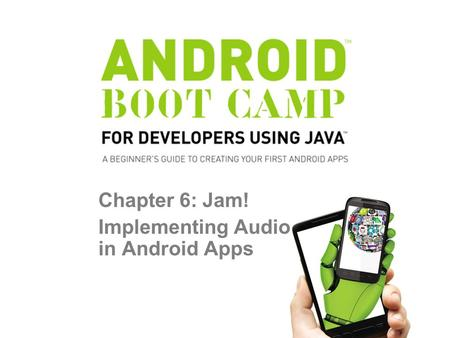 Chapter 6: Jam! Implementing Audio in Android Apps.
