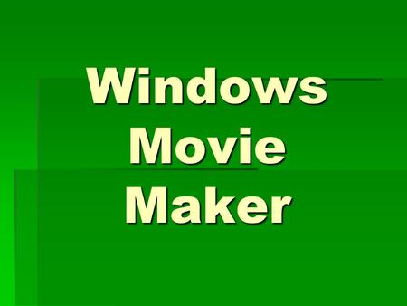Windows Movie Maker. Lights! Camera! Action! Produce a movie using Movie Maker.