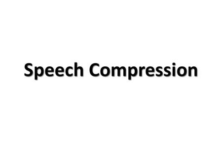 Speech Compression. Introduction Use of multimedia in personal computers Requirement of more disk space Also telephone system requires compression Topics.
