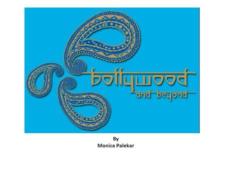 By Monica Palekar. Introductions: * Your Name * School/Grade Levels Taught * Exposure to Bollywood * Goal for Course.