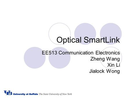 Optical SmartLink EE513 Communication Electronics Zheng Wang Xin Li Jialock Wong.