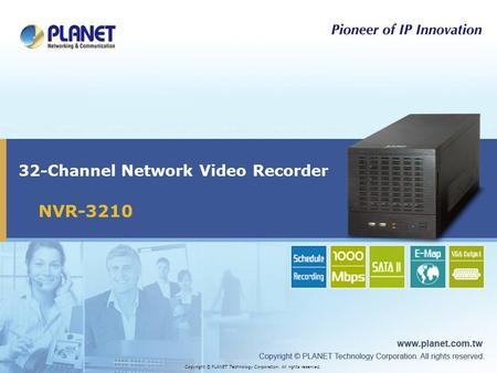 32-Channel Network Video Recorder Copyright © PLANET Technology Corporation. All rights reserved. NVR-3210.