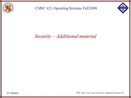 Dr. Kalpakis CMSC 421, Operating Systems. Fall 2008 URL:  Security – Additional material.