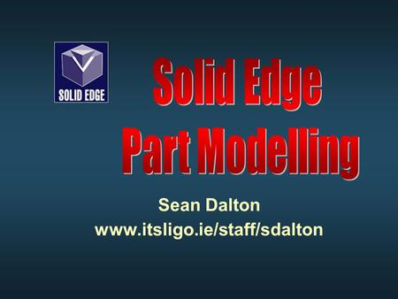Sean Dalton www.itsligo.ie/staff/sdalton. Features Toolbar Select tool Select tool Sketch tool Sketch tool Material Addition Material Addition Material.