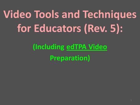 Video <strong>Tools</strong> and Techniques for Educators (Rev. 5): (Including edTPA Video Preparation) 1.