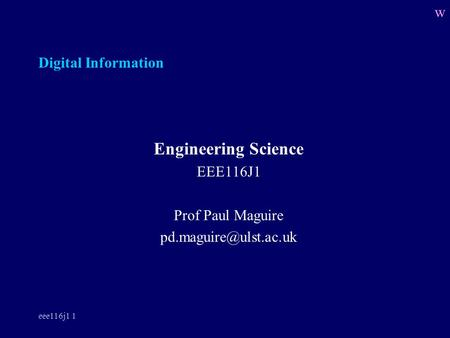 Eee116j1 1 Digital Information Engineering Science EEE116J1 Prof Paul Maguire w.