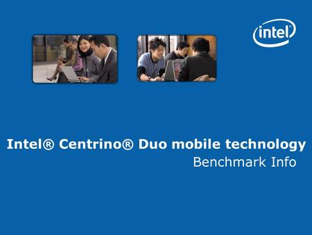 Intel® Centrino® Duo mobile technology Benchmark Info.