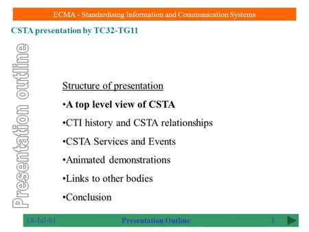 CSTA presentation by TC32-TG11 ECMA - Standardising Information and Communication Systems 18-Jul-011 Structure of presentation A top level view of CSTA.