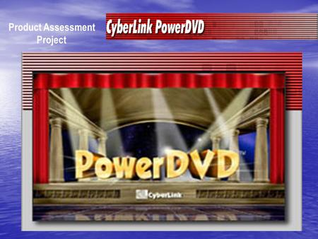 Product Assessment Project. Main Features View high-quality video and media-rich DVD contents on PC View high-quality video and media-rich DVD contents.