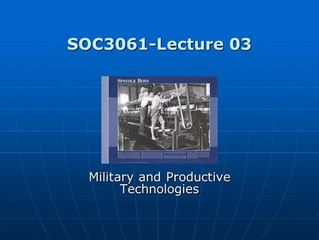 SOC3061-Lecture 03 Military and Productive Technologies.