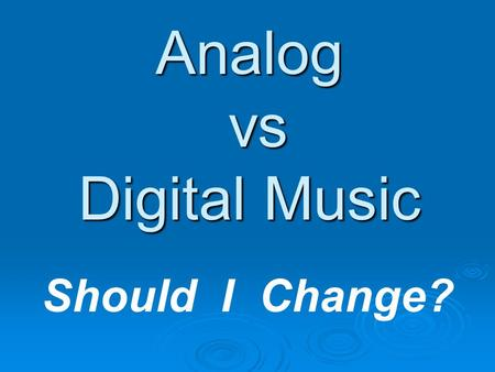 Analog vs Digital Music Should I Change?. CALLERLAB 2005 - Louisville, KY2 DIGITAL RECORDING  For full detail on Digital recording Visit: 